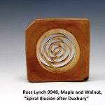 """Ross Lynch 9948, Maple and Walnut, """"Spiral Illusion after Duxbury"""""""