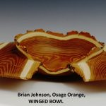 Brian Johnson, Osage Orange, WINGED BOWL