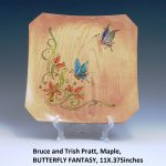 Bruce and Trish Pratt, Maple, BUTTERFLY FANTASY, 11X.375inches
